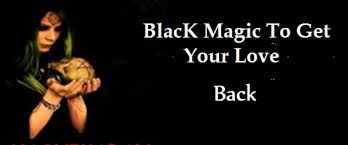 EFFECTIVE BLACK MAGIC TO GET YOU EX BACK